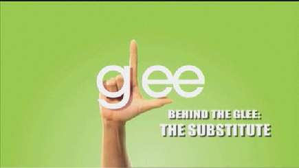 Behind The Glee: The Substitute